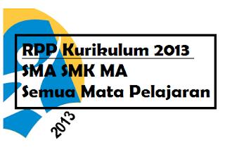 Rencana Pelaksanaan Pembelajaran (RPP) SMA SMK MA Kurikulum 2013 Semua Mata Pelajaran