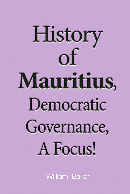 History of Mauritius, Democratic Governance, A Focus by William Baker