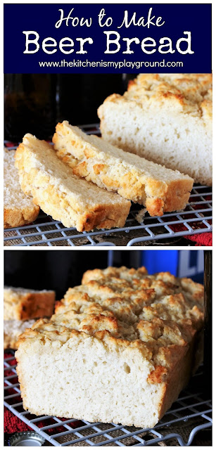 Beer Bread ~ How to make your own beer bread, no boxed mix needed! Just 3 simple ingredients + a beer. #beerbread #easyrecipes   www.thekitchenismyplayground.com