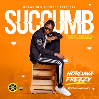 MUSIC: HorluwaFreezy – Succumb