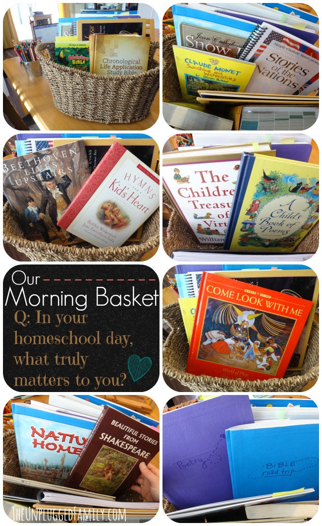 "Our Morning Basket (encouraging meaningful Morning Time and answering the question, ""What matters most in your homeschool day?"")"