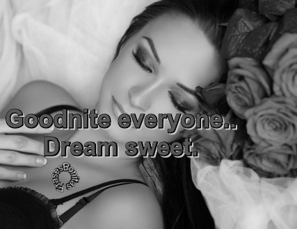 Goodnite everyone. Dream sweet.