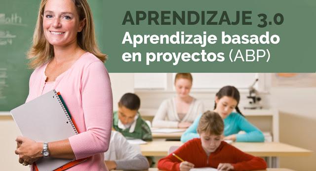 APRENDIZAJE 3.0  Aprendizaje basado en proyectos (ABP)