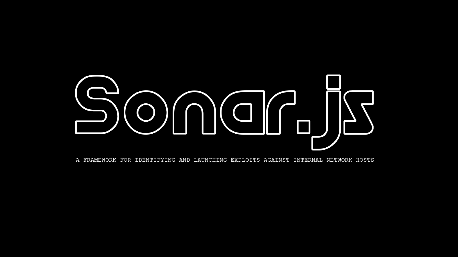 Sonar.js - A Framework for Identifying and Launching Exploits Against Internal Network Hosts