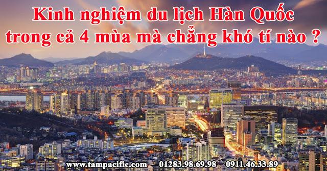 Kinh nghiệm du lịch Hàn Quốc trong cả 4 mùa mà chẳng khó tí nào ?