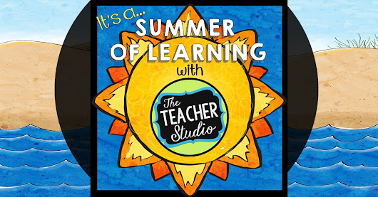 Summer of Learning at The Teacher Studio!