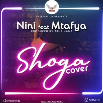 Download Audio | Nini ft Mtafya - Shoga (Cover)