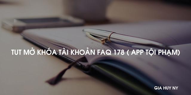 TUT UNLOCK TÀI KHOẢN BỊ  FAQ 178 ( APP TỘI PHẠM)