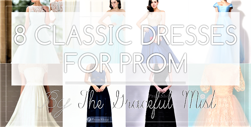 """8 Classic Dresses for Prom"" Blog Post/Article by @TheGracefulMist (www.TheGracefulMist.com)"