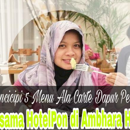 Mencicipi 5 Menu ala Carte Dapur Pelangi di Buka Puasa Bersama HotelPon di Ambhara Hotel