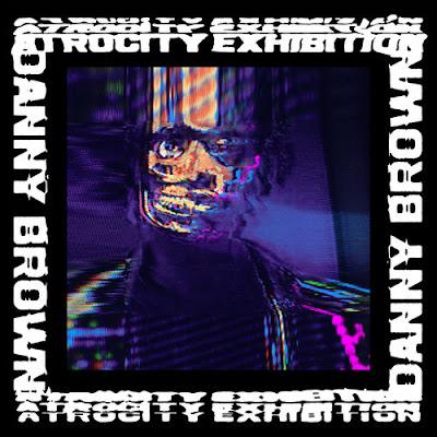 """DANNY BROWN """"Atrocity Exhibition"""""""