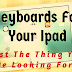 """Keyboards For Your Ipad.""""Just The Thing You Are Looking For"""".[Updated]"""