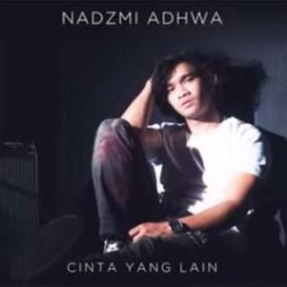Lirik Lagu Nadzmi Adhwa - Cinta Yang Lain