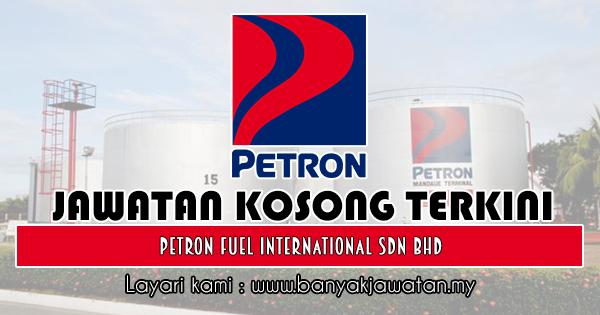 Jawatan Kosong 2018 di Petron Fuel International Sdn Bhd