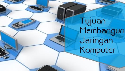 Tujuan Membangun Jaringan Komputer