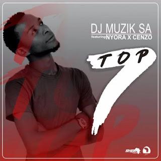 DJ Muzik SA feat Cenzo & Nyora - Top7
