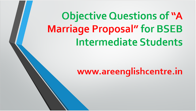 Objective Questions of A Marriage Proposal for BSEB Intermediate Students
