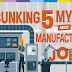 Debunking 5 Myths About Manufacturing Jobs #infographic