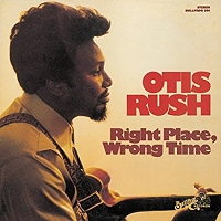 Otis Rush · Right Place, Wrong Time