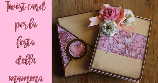 Tutorial twist card per la festa della mamma