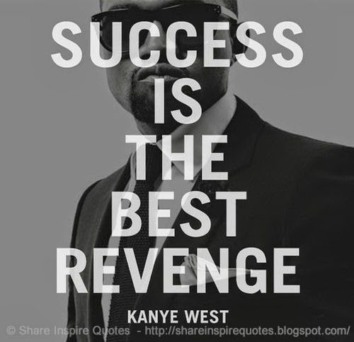 Success Is The Best Revenge Kanye West Share Inspire Quotes
