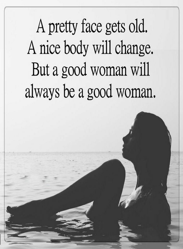 Quotes A Pretty Face Gets Old A Nice Body Will Change But A Good