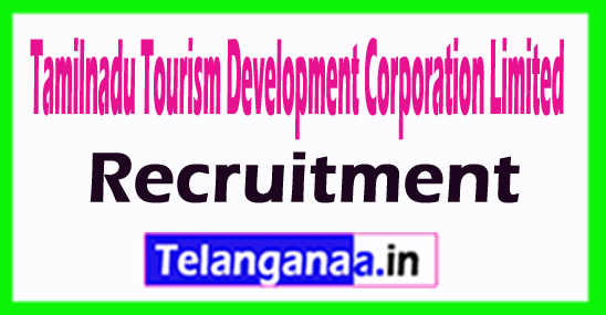Tamilnadu Tourism Development Corporation Limited TTDC RecruitmentTamilnadu Tourism Development Corporation Limited TTDC Recruitment