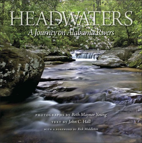 Headwaters  A Journey on Alabama Rivers by Beth Maynor Young and John C. Hall