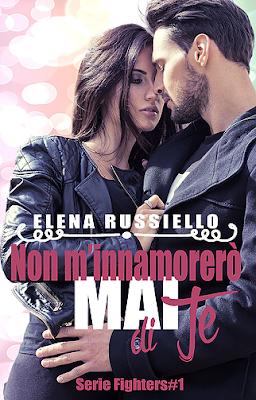 """TI SEGNALO UN LIBRO: """"Non mi innamorerò mai di te"""" - Serie Fighters #1 di Elena Russiello"""