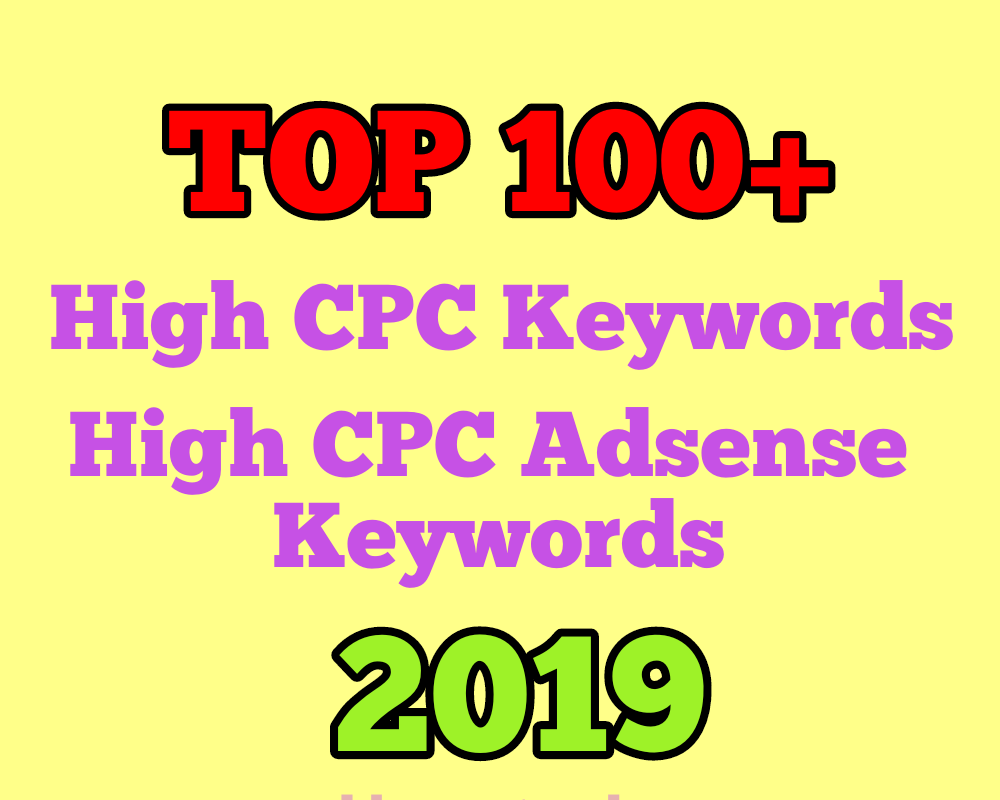 Top 100+ Google Adsense High CPC Keywords 2019