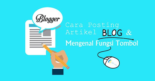 Cara Posting Artikel Blog dan Mengenal Tombol Dalam Halaman Entri