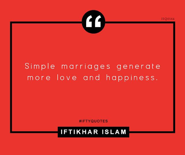 Iftikhar Islam - Ifty Quotes - Simple marriages generate more love and happiness
