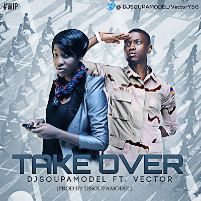 Vector - ft DJ Soupamodel - take over