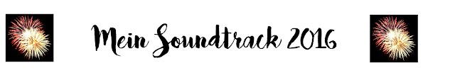 mein-soundtrack-2016-beste-songs-lieblingsmusik