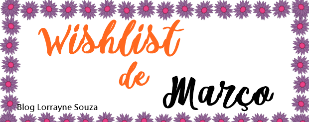 Wishlist: Março 2016