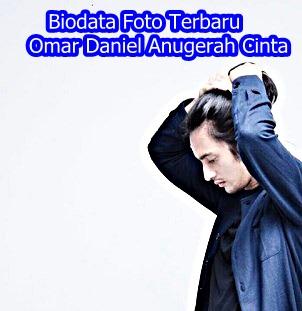 gambar Biodata Foto Terbaru Omar Daniel Anugerah Cinta