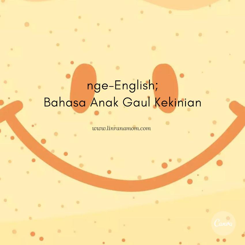 nge-English: Bahasa Anak Gaul yang Bener