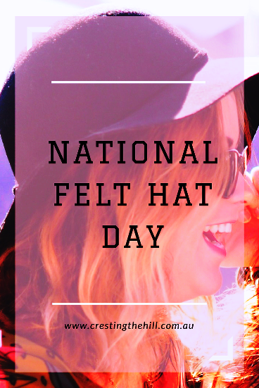 September 15th is National Felt Hat Day - Here's a little about hats and me
