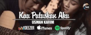 Lirik Lagu Kau Putuskan Aku - Usman Karim