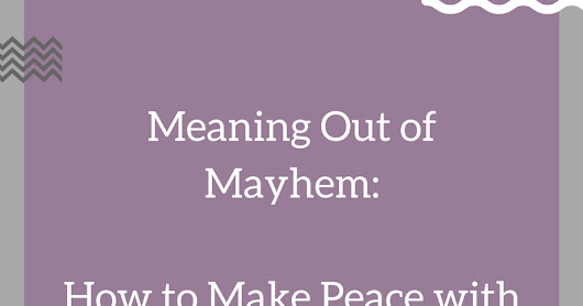 Meaning Out of Mayhem: How to Make Peace with Your Child's Crankiness