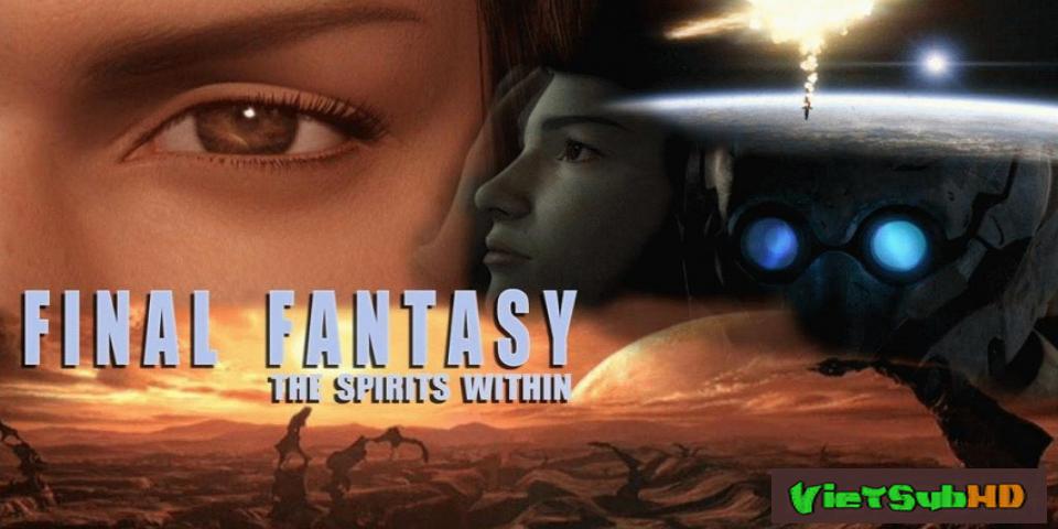 Phim Final Fantasy: Linh Hồn Trái Đất VietSub HD | Final Fantasy: The Spirits Within 2001