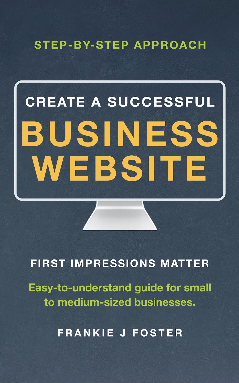 Create a Successful Business Website: First Impressions Matter