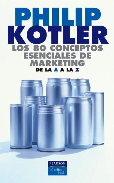 Los 80 conceptos esenciales de marketing: De la A a la Z – Philip Kotler
