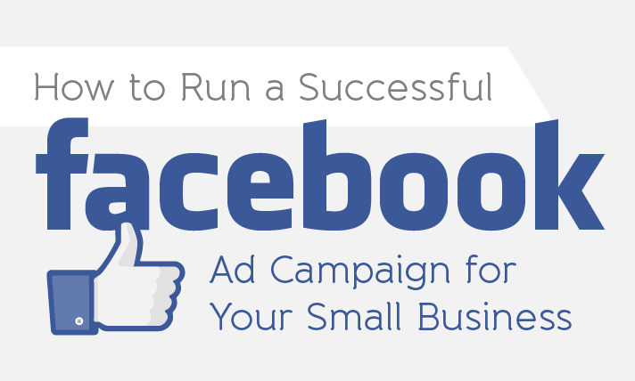 Infographic: How to Run a Successful Facebook Ad Campaign for Your Small Business