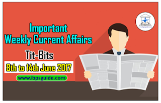 Important Weekly Current Affairs Revision Tit-Bits (8th to 14th June 2017) - Download-in-PDF