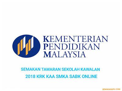 Semakan Tawaran Sekolah Kawalan 2018 KRK KAA SMKA SABK Online