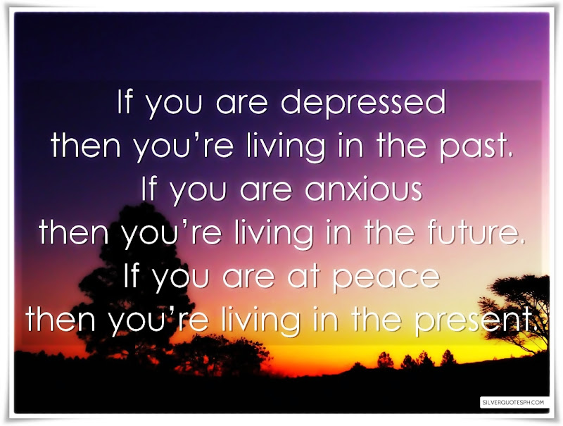 If You Are Depressed Then You're Living In The Past, Picture Quotes, Love Quotes, Sad Quotes, Sweet Quotes, Birthday Quotes, Friendship Quotes, Inspirational Quotes, Tagalog Quotes