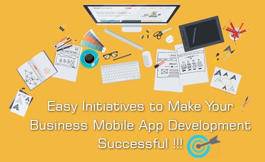 Easy Initiatives to Make Your Business Mobile App Development Successful