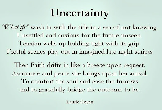 Uncertainty Poem by Laurie Goyen