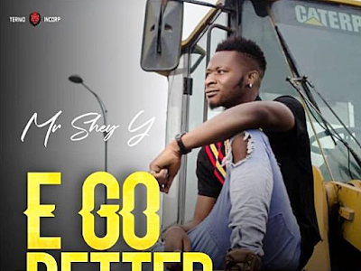 DOWNLOAD MP3: Mr Shey Y - E Go Better || @ymrshey